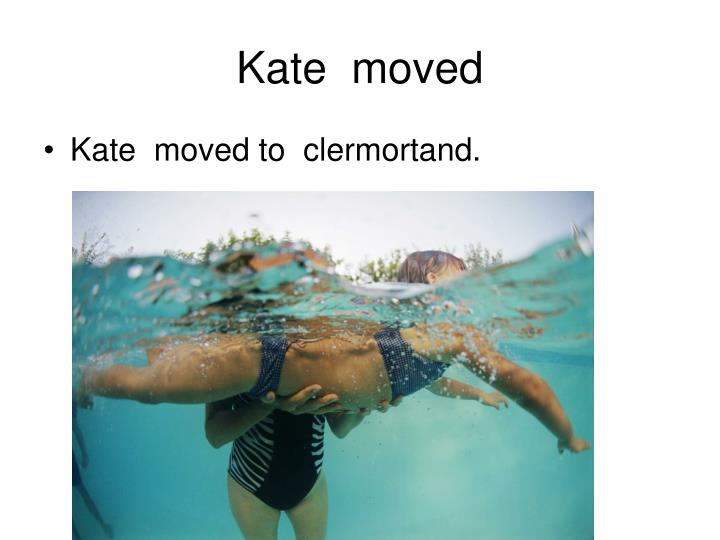 Kate moved