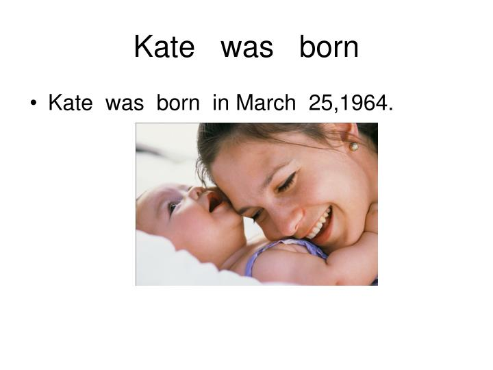 Kate was born