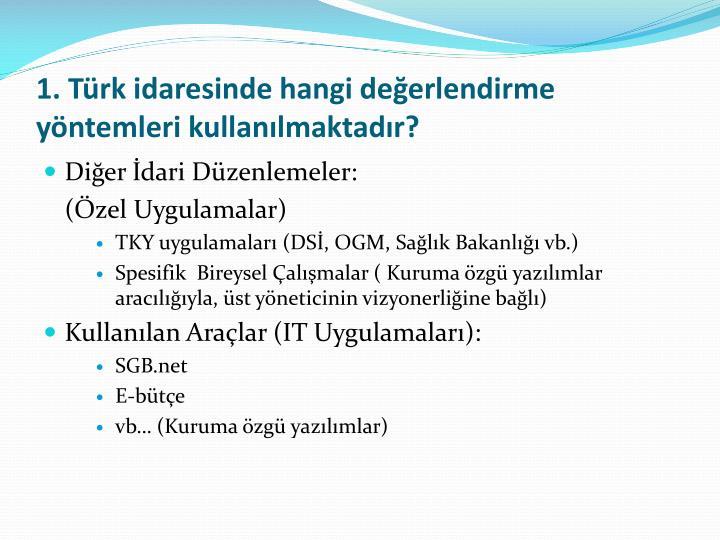 1. Türk idaresinde hangi değerlendirme yöntemleri kullanılmaktadır?