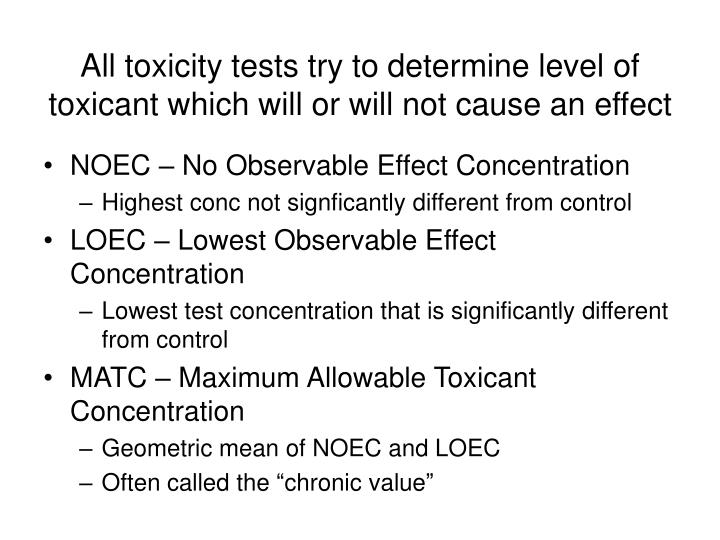 All toxicity tests try to determine level of toxicant which will or will not cause an effect