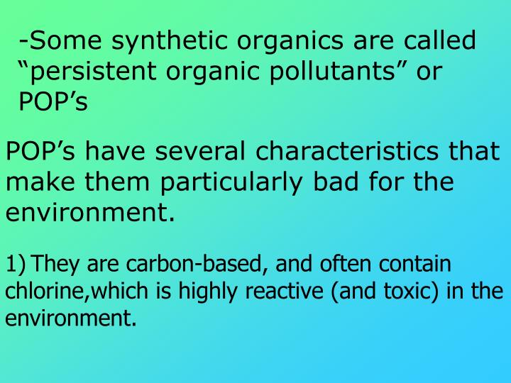 -Some synthetic organics are called