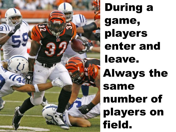 During a game, players enter and leave.