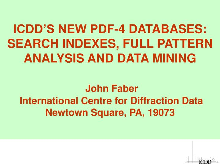 ICDD'S NEW PDF-4 DATABASES: SEARCH INDEXES, FULL PATTERN ANALYSIS AND DATA MINING