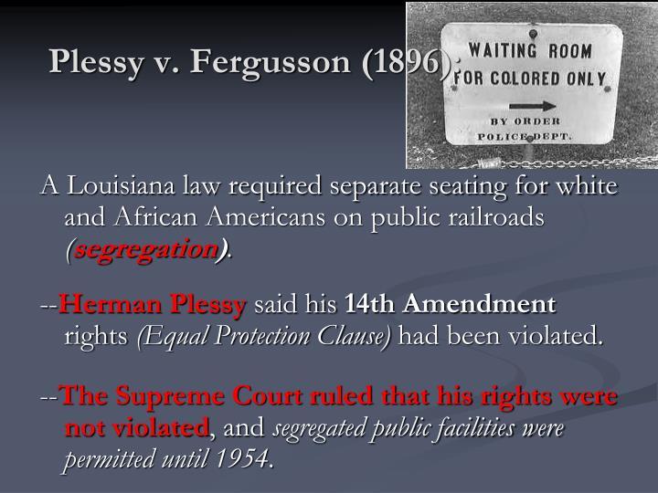 Plessy v. Fergusson (1896):