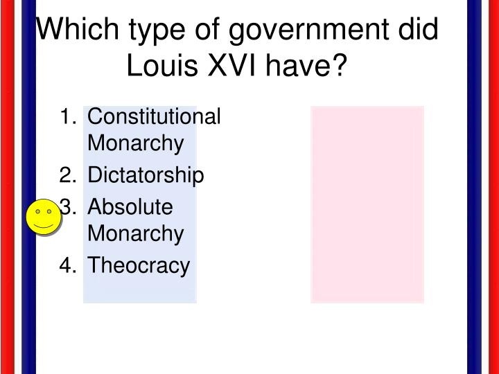 Which type of government did Louis XVI have?