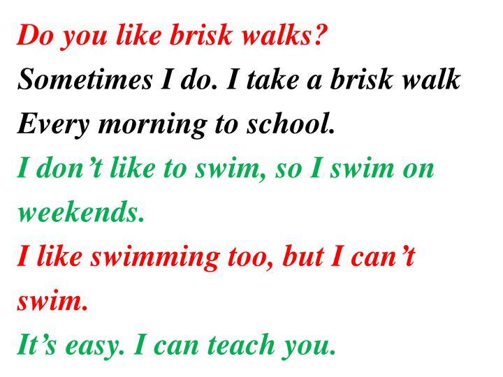 Do you like brisk walks?