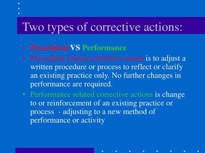 Two types of corrective actions: