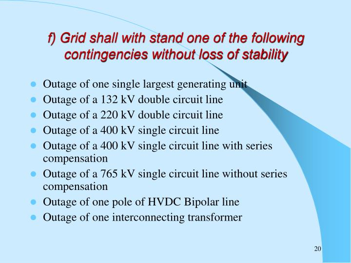 f) Grid shall with stand one of the following contingencies without loss of stability