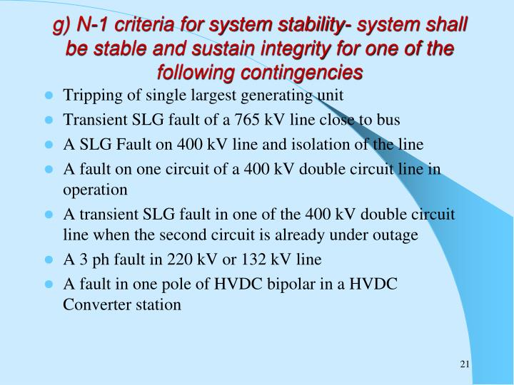 g) N-1 criteria for system stability- system shall be stable and sustain integrity for one of the following contingencies