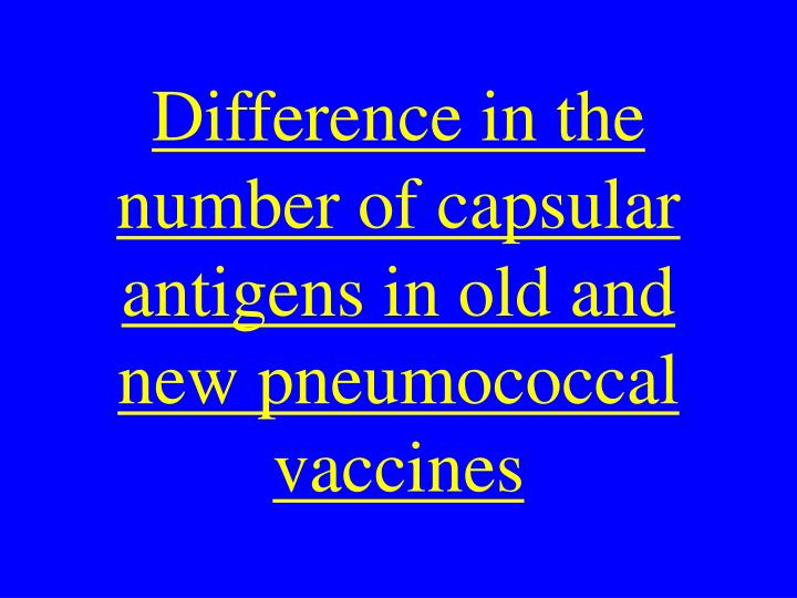 Difference in the number of capsular antigens in old and new pneumococcal vaccines