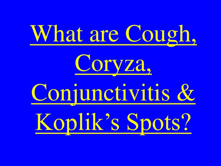 What are Cough,