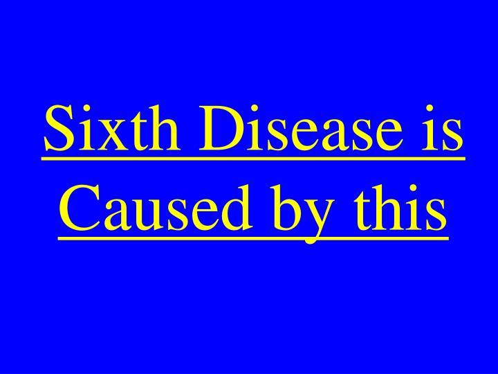 Sixth Disease is