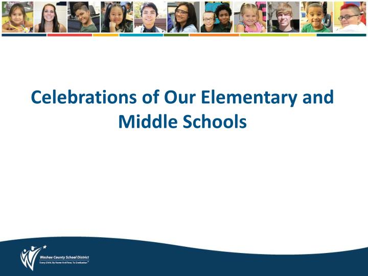 Celebrations of Our Elementary and Middle Schools