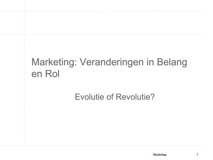 marketing veranderingen in belang en rol n.