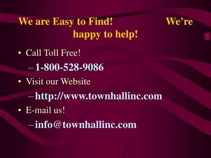 We are Easy to Find!                    We're happy to help!