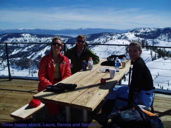 Three happy skiers. Laura, Dennis and Sandra!