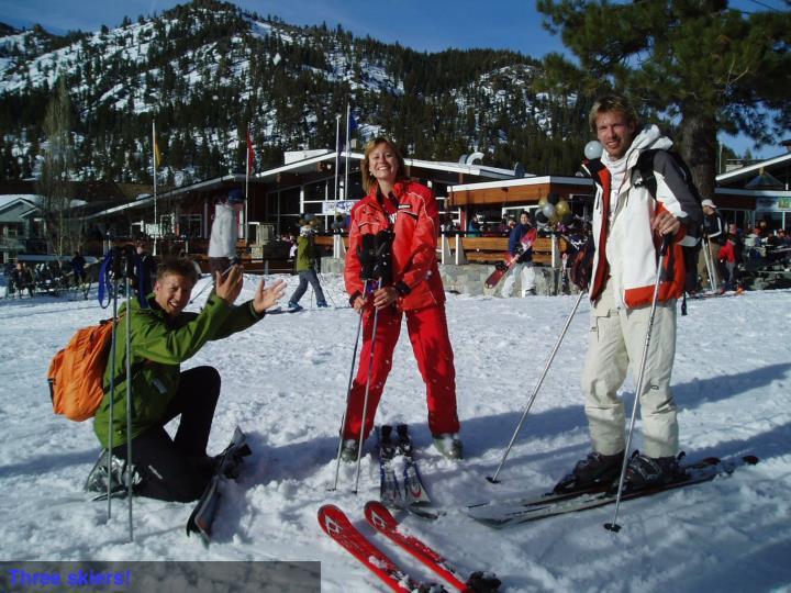 Three skiers!