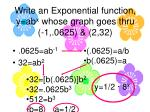 write an exponential function y ab x whose graph goes thru 1 0625 2 32