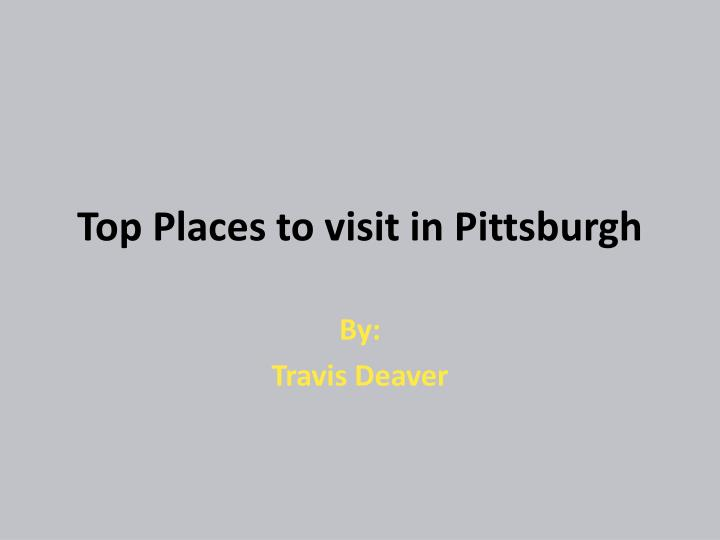 Top places to visit in pittsburgh