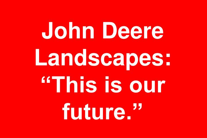"""John Deere Landscapes: """"This is our future."""""""