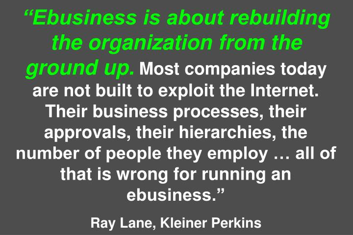 """""""Ebusiness is about rebuilding the organization from the ground up."""