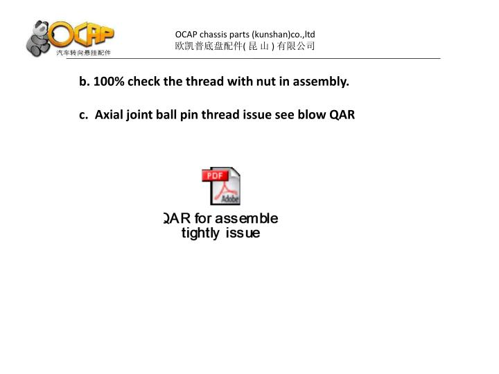 b. 100% check the thread with nut in assembly.