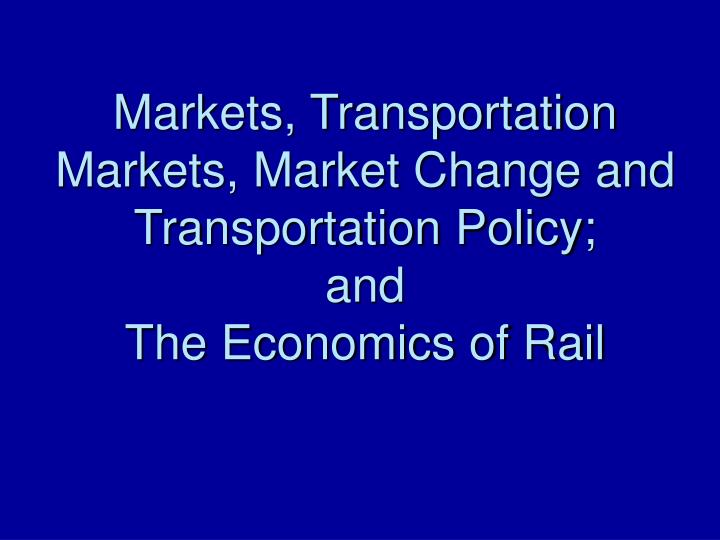 Markets, Transportation Markets, Market Change and Transportation Policy;