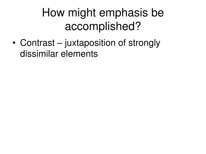How might emphasis be accomplished?