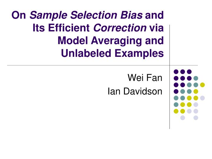 on sample selection bias and its efficient correction via model averaging and unlabeled examples n.