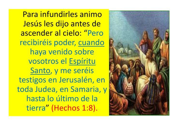 "Para infundirles animo Jesús les dijo antes de ascender al cielo: """