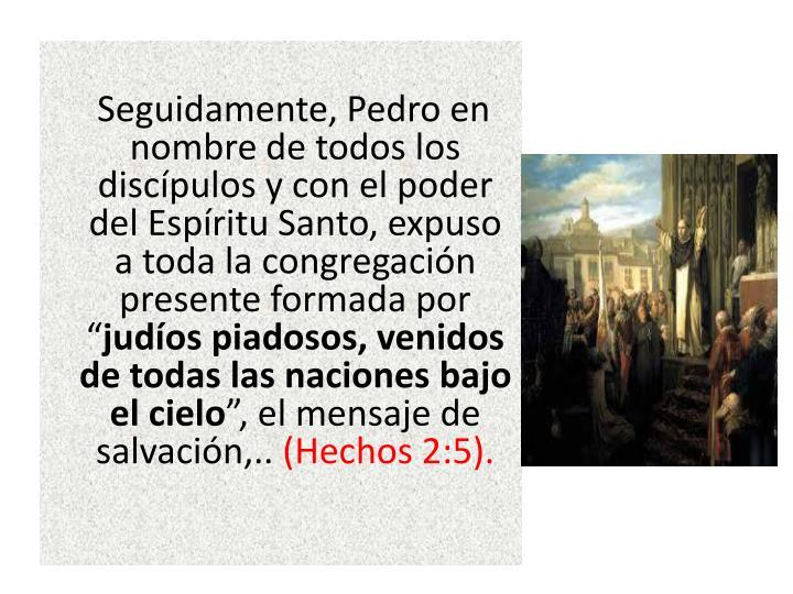 """Seguidamente, Pedro en nombre de todos los discípulos y con el poder del Espíritu Santo, expuso a toda la congregación presente formada por """""""