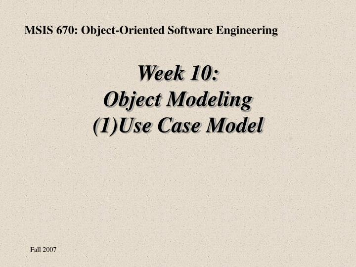 week 10 object modeling 1 use case model n.