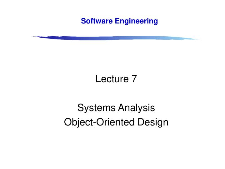 Ppt Lecture 7 Systems Analysis Object Oriented Design Powerpoint Presentation Id 6034062
