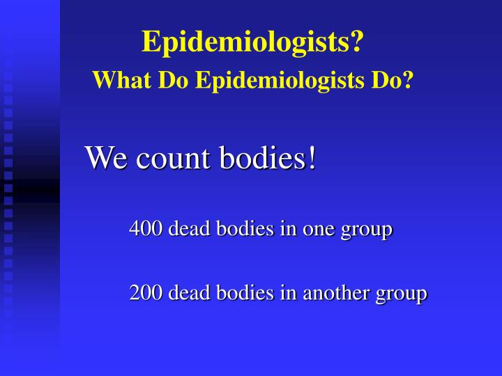 Epidemiologists?