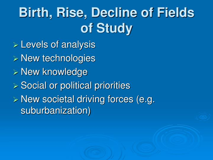 Birth, Rise, Decline of Fields of Study