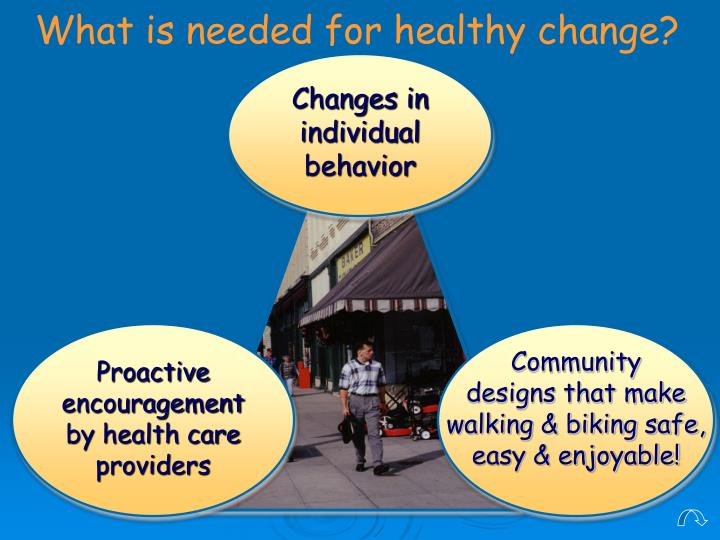 What is needed for healthy change?