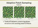 adaptive patch sampling trade off
