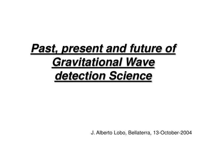 past present and future of gravitational wave detection science n.