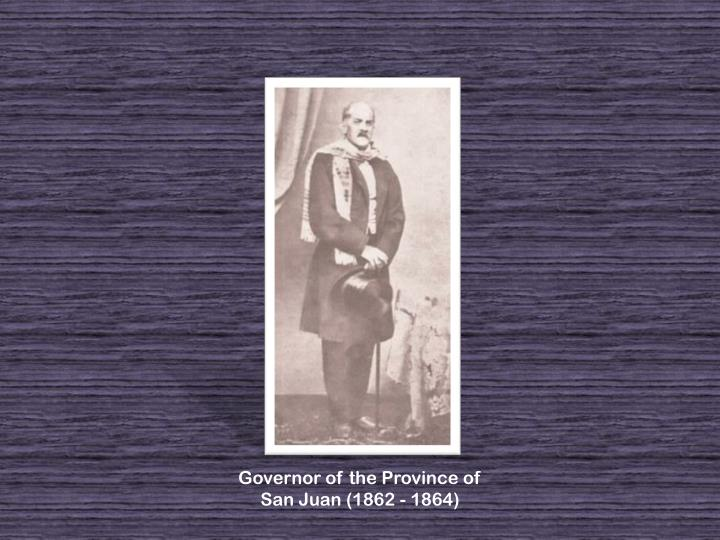 Governor of the Province of San Juan (1862 - 1864)