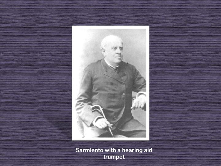 Sarmiento with a hearing aid trumpet