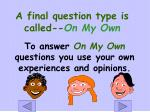 a final question type is called on my own