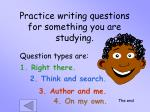 practice writing questions for something you are studying
