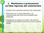 1 mantenere e promuovere un idea rigorosa del volontariato