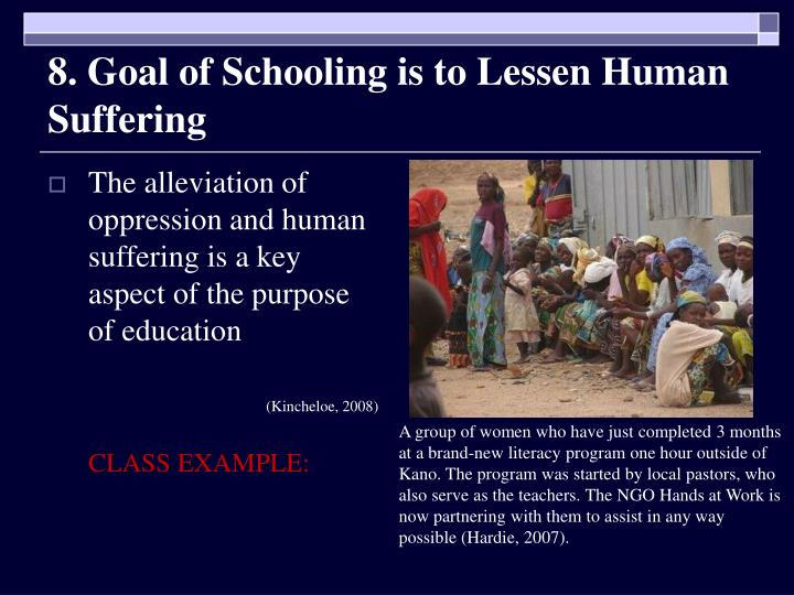 8. Goal of Schooling is to Lessen Human Suffering