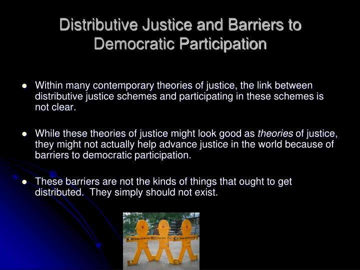 Distributive Justice and Barriers to Democratic Participation