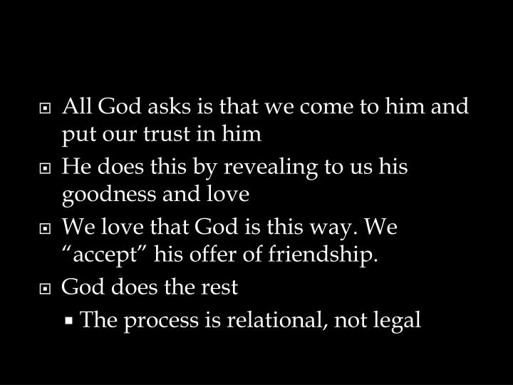 All God asks is that we come to him and put our trust in him