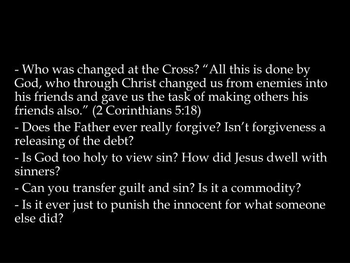 "- Who was changed at the Cross? ""All"