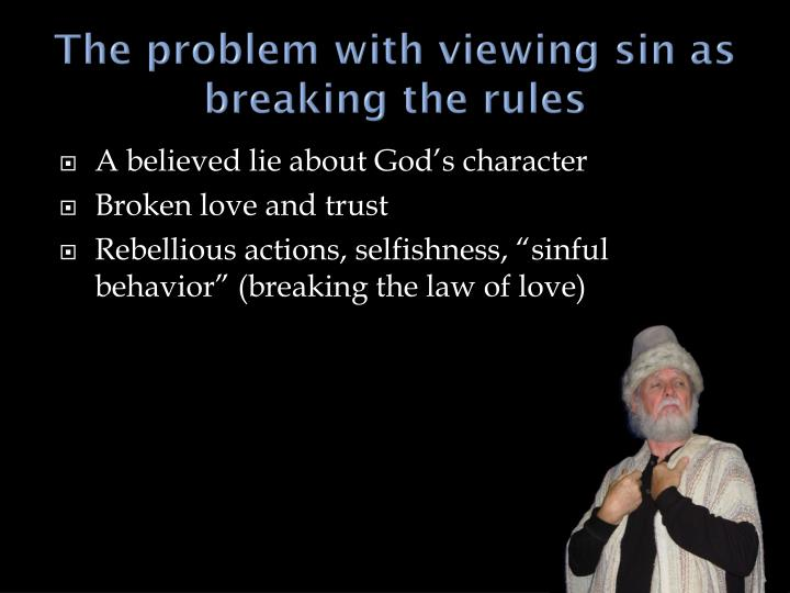 The problem with viewing sin as breaking the rules