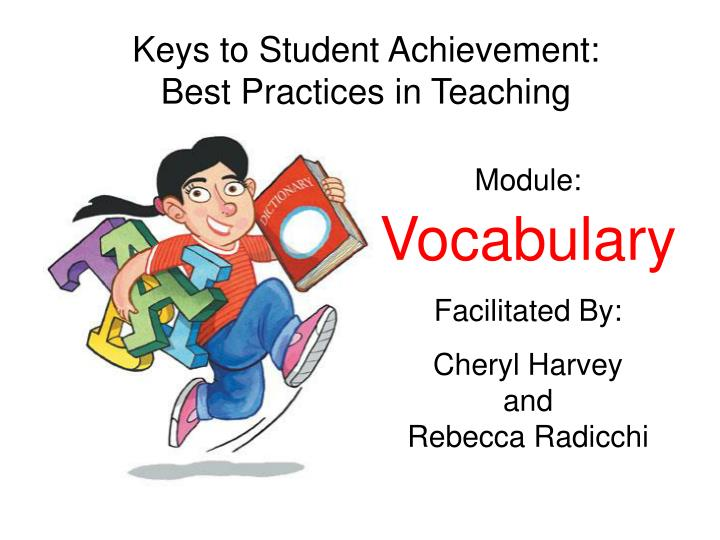techniques for teaching vocabulary Teaching kids new words and definitions is very important, but what's more crucial to ongoing vocabulary development is modeling when and how this is a great time to discuss the word choice of the author, the good and the bad i like to use the think-aloud technique to show students how i.