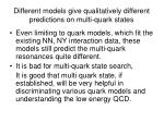 different models give qualitatively different predictions on multi quark states